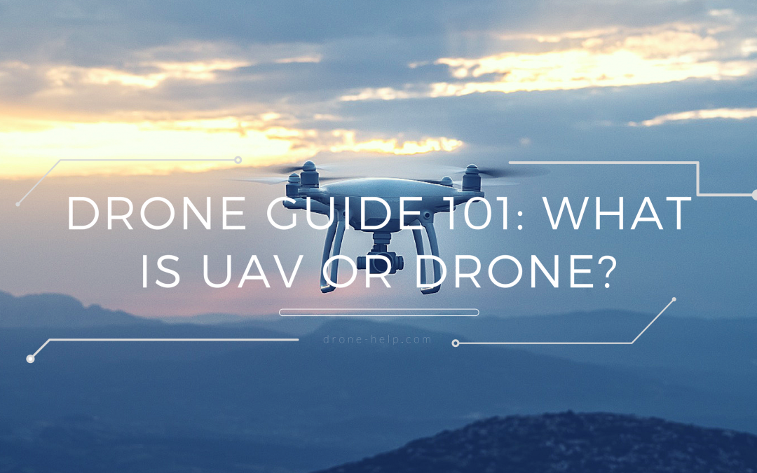 Drone Guide 101: What is UAV or Drone? | Drone Tipsheet