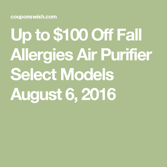 Up to $100 Off Fall Allergies Air Purifier Select Models August 6, 2016