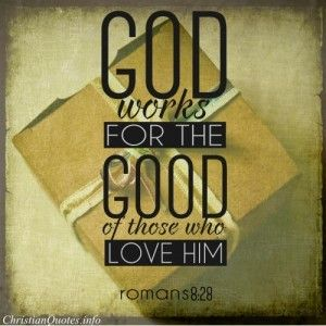 """Romans 8:28 Bible Verse - """"God works for the good of those who love him"""""""