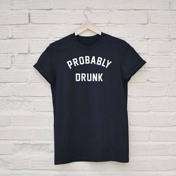 Probably Drunk Tshirt
