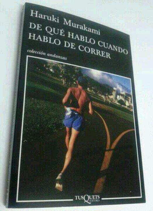 De qué hablo cuando hablo de correr. Buen Murakami para los que nos gusta correr, leer y escribir.