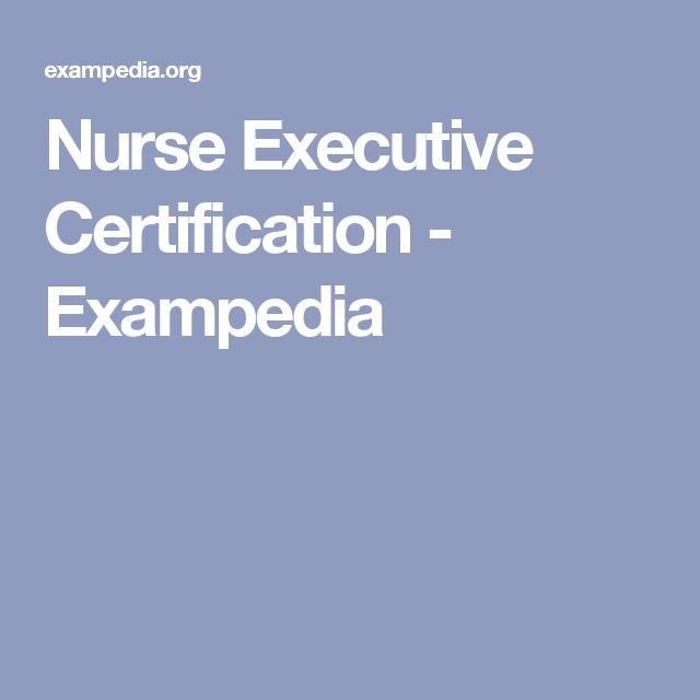 Nurse Executive Certification - Exampedia | Nurse Excutive Exam ...
