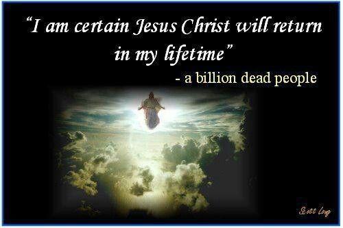 """I am sure Jesus will return in my lifetime."""