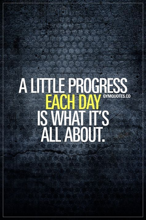 A Little Progress Each Day Is What It S All About In The End This Is What It S All About All Those Things You Do Wh Fitness Spruche Zitate Motivation Zitate