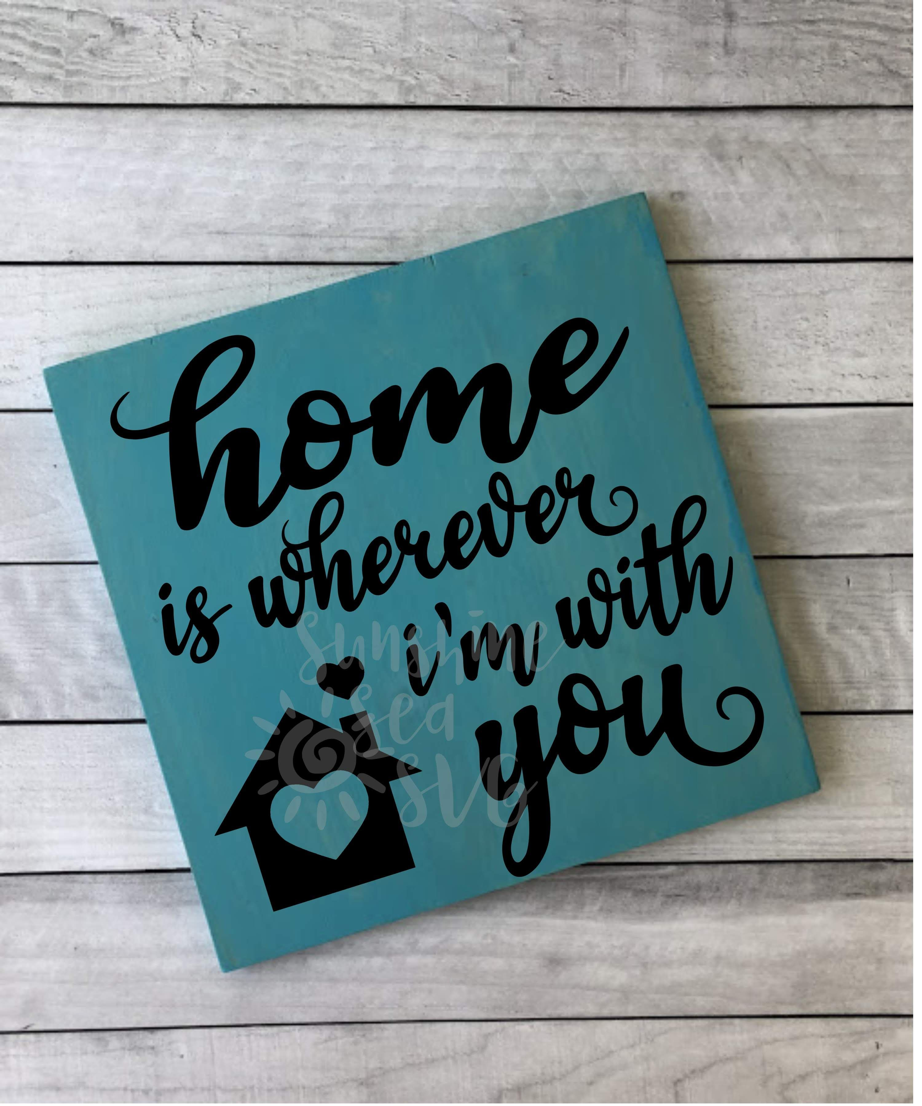 Home is Wherever I'm With You SVG Cricut, Digital