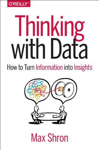 Thinking with Data: How to Turn Information into Insights, http://www.amazon.com/dp/1449362931/ref=cm_sw_r_pi_awdm_BCyPtb1CS9TPN