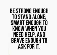 Asking For Help Is Not A Sign Of Weakness So Banish Those Thoughts Right Now In Fact Asking For Hel Funny Inspirational Quotes Wisdom Quotes Life Quotes Deep