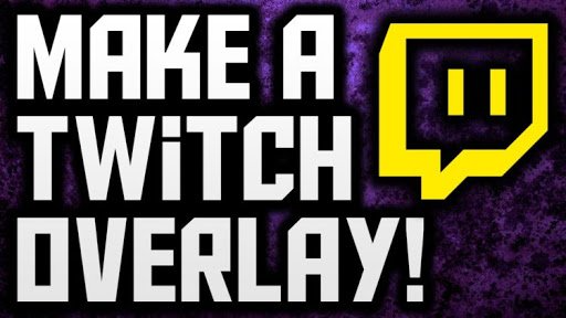 How to Make A Twitch Overlay? twitch overlay howto