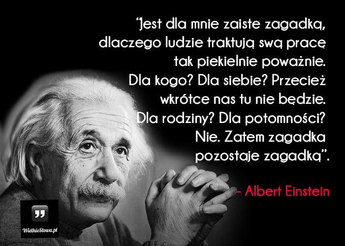 albert einstein cytaty Jest dla mnie zaiste zagadką #Einstein Albert, #Praca, #Życie  albert einstein cytaty