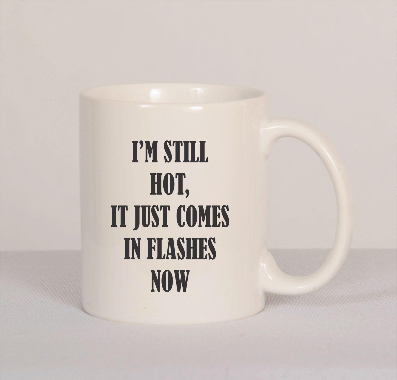 A personal favorite from my Etsy shop https://www.etsy.com/listing/281251754/im-still-hot-it-just-comes-in-flashes