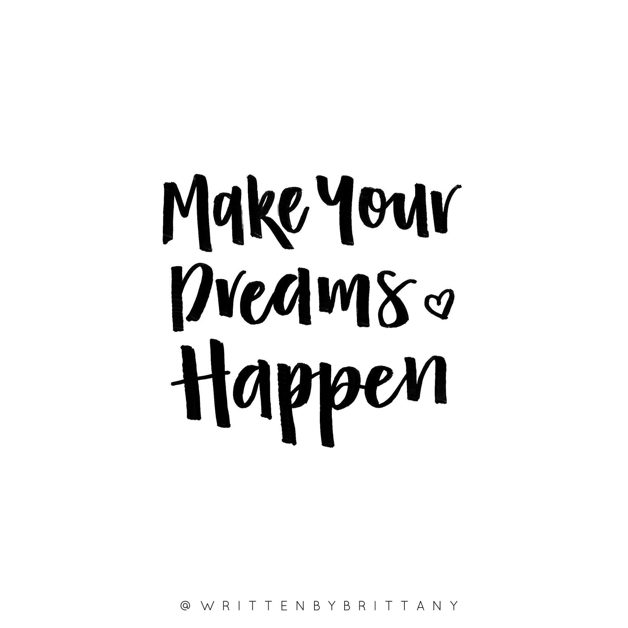Make your dreams happen hand lettered quotes
