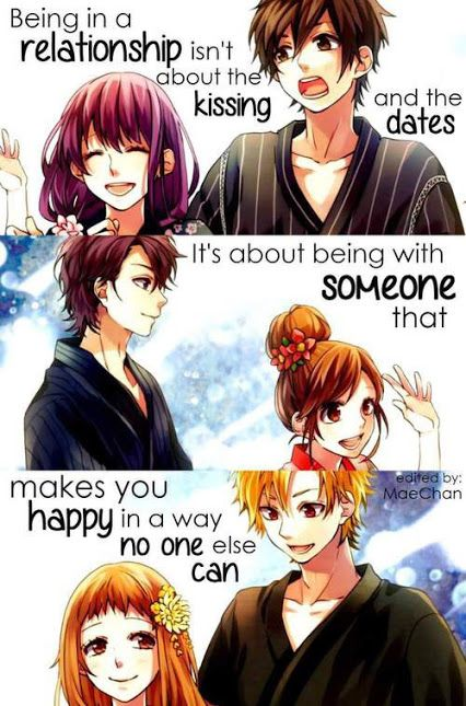 """""""Being in a relationship isn't ab out kissing and the dates. It's about being with someone that makes you happy in a way no one else can."""""""