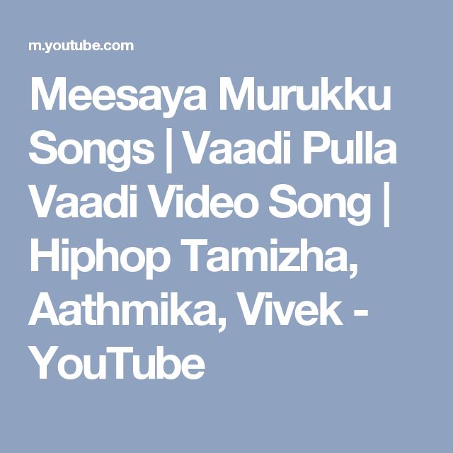 Meesaya Murukku Songs Vaadi Pulla Vaadi Video Song Hiphop Tamizha Aathmika Vivek Youtube Songs Hip Hop Video