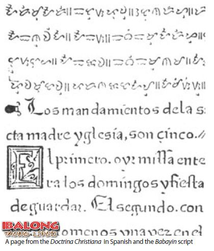 In comparison to the Masbate Baybayin tablets, a Baybayin script of the Doctrina Christiana with its Spanish text. See IBALONG - An Maogmang Kabicolan: August 2012