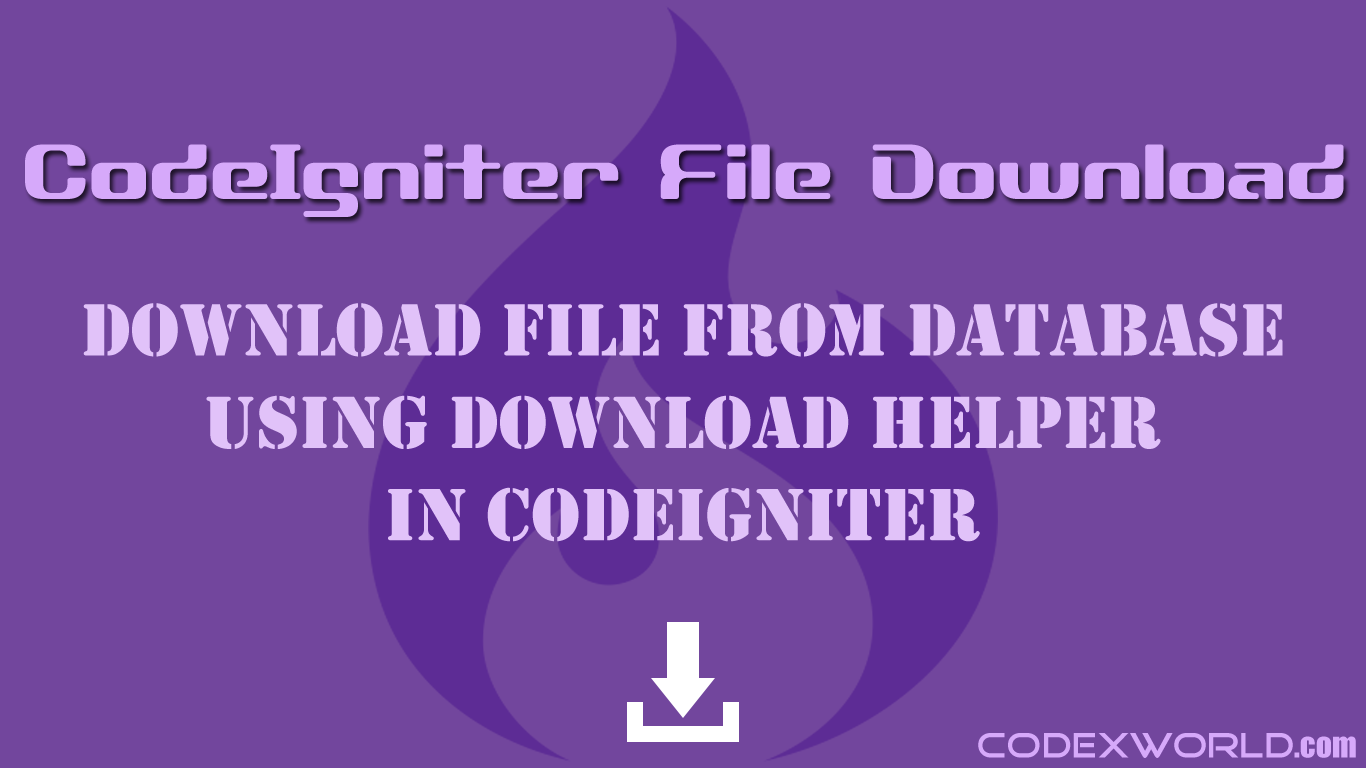 Download File from Database in CodeIgniter | CodeIgniter | Web