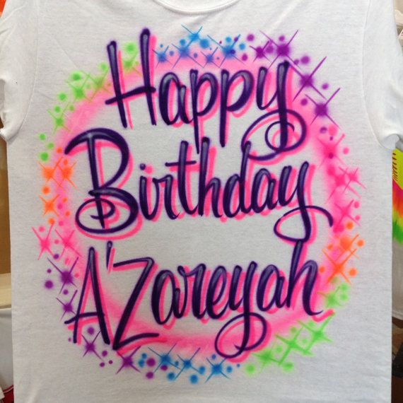 Airbrushed Happy Birthday T Shirt Personalized With Name Size Airbrush Shirts Designs