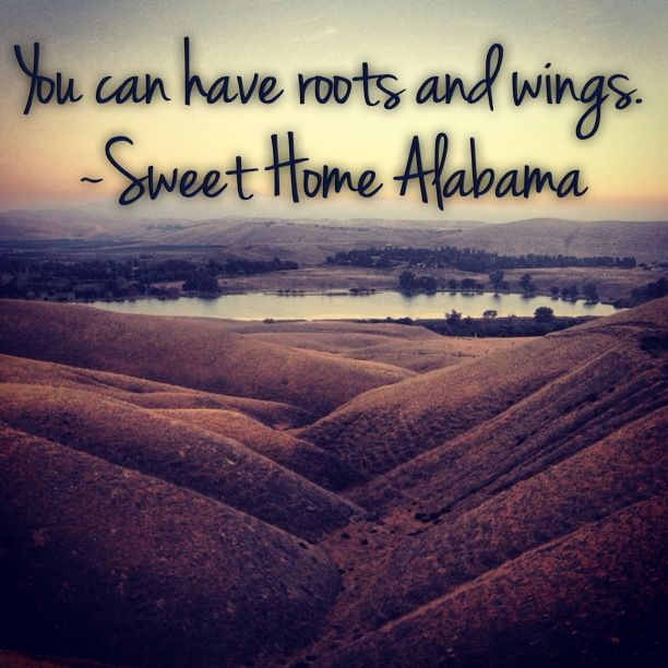 Short Movie Quotes: You Can Have Roots And Wings. ~Sweet Home Alabama