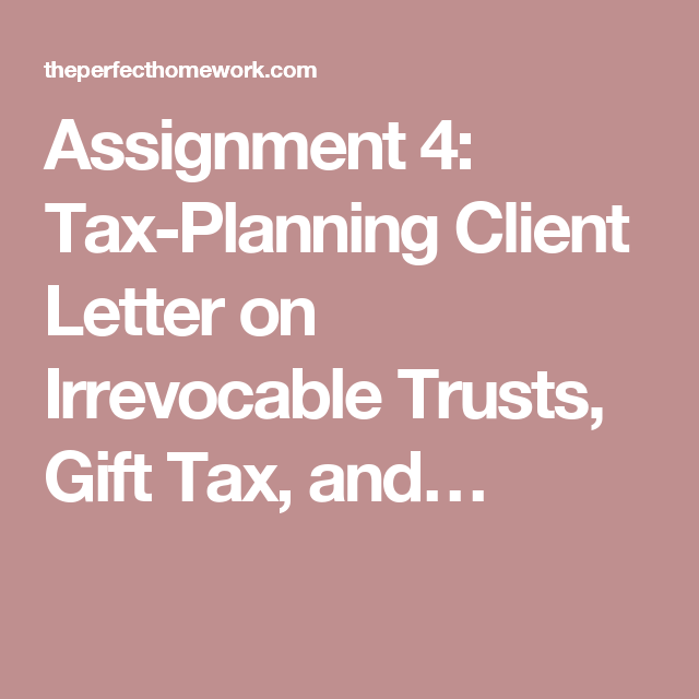 Assignment  TaxPlanning Client Letter On Irrevocable Trusts