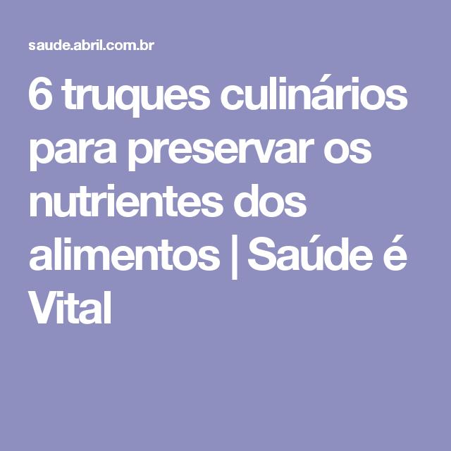 6 truques culinários para preservar os nutrientes dos alimentos   Saúde é Vital