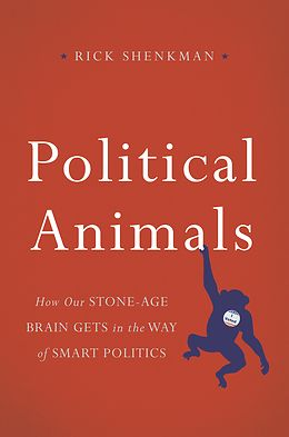 """""""Political animals: how our Stone Age brain gets in the way of smart politics"""" JK1726 .S54 2016"""
