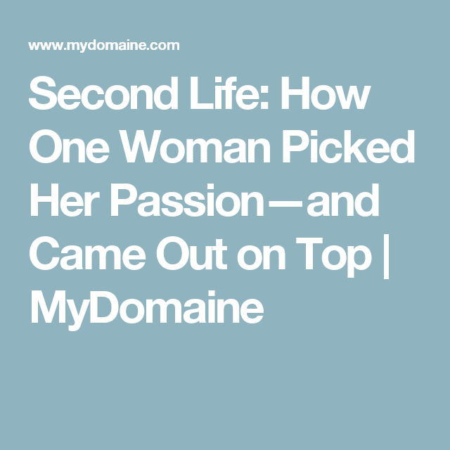 Second Life: How One Woman Picked Her Passion—and Came Out on Top | MyDomaine