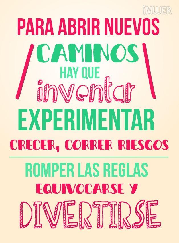 Para Abrir Nuevos Caminos Hay Que Inventar Experimentar