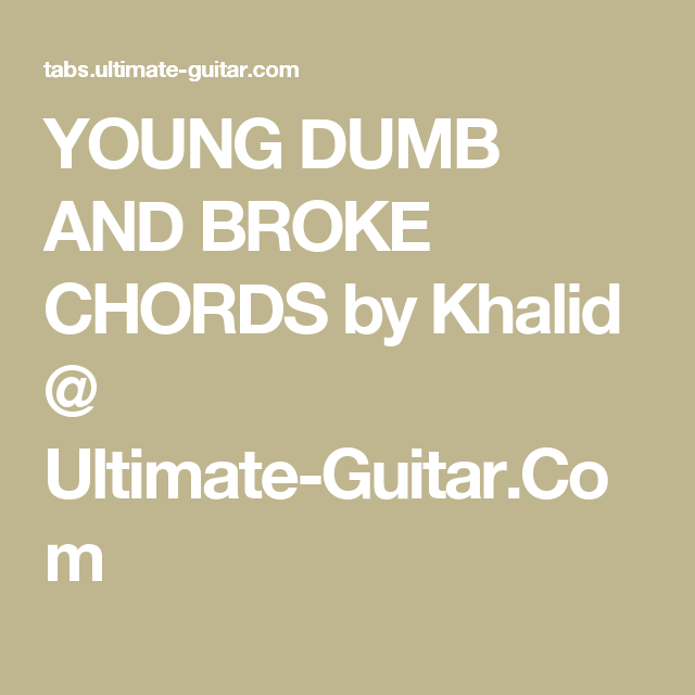 YOUNG DUMB AND BROKE CHORDS by Khalid @ Ultimate-Guitar.Com | music ...