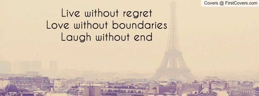 Live Without Regret Love Without Boundaries Laugh Without End