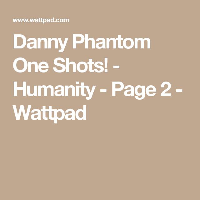 Danny Phantom One Shots! - Humanity | The best of Danny Phantom