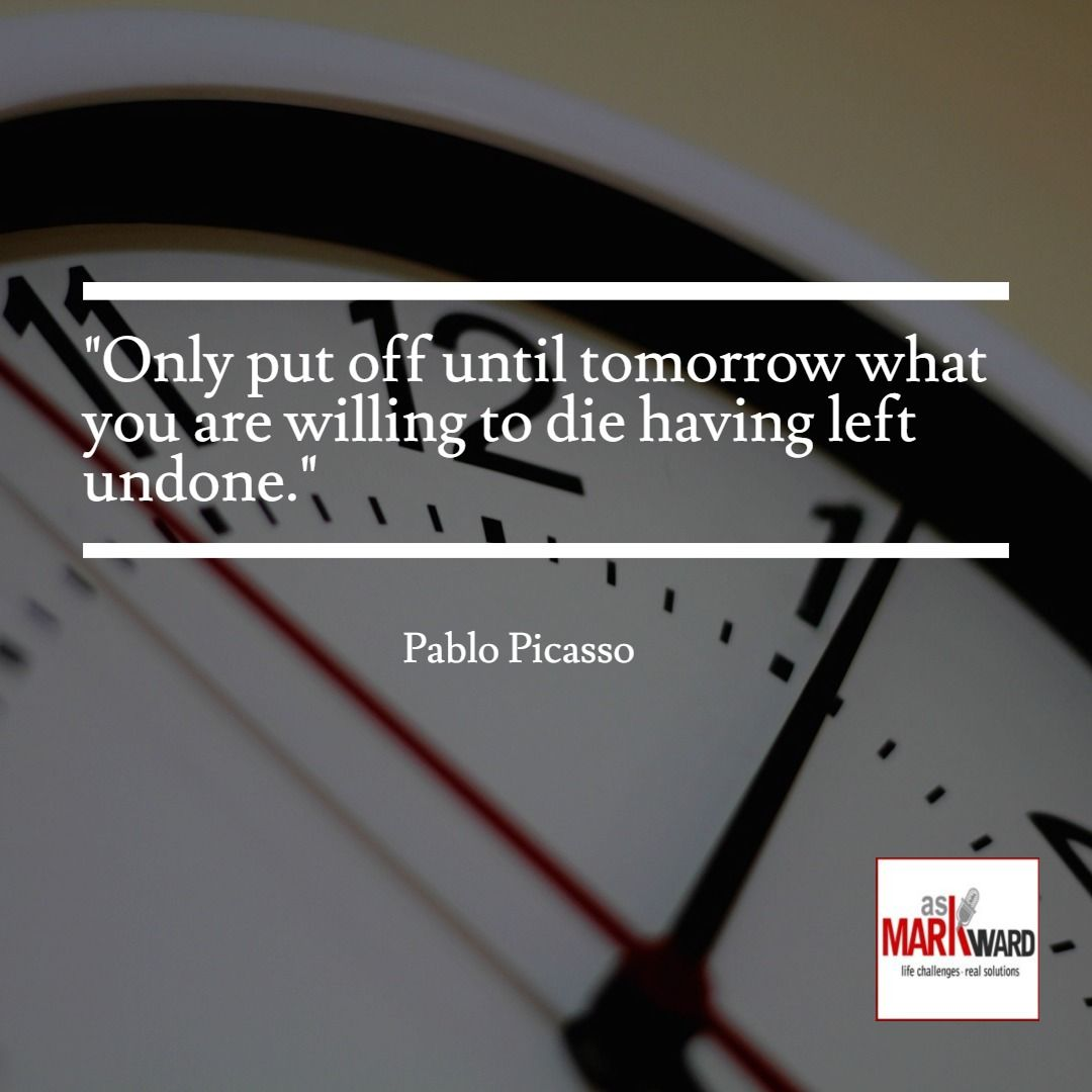 """Pablo Picasso / """"Only put off until tomorrow what you are willing to die having left undone."""""""