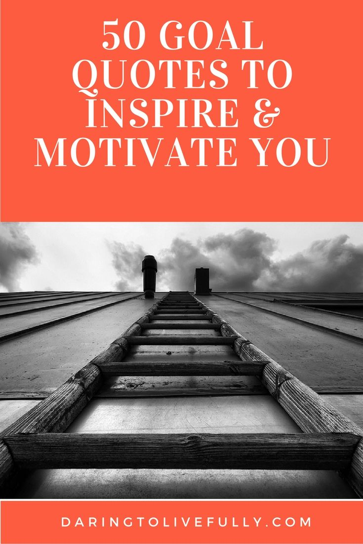 50 Goal Quotes That Will Inspire And Motivate You Goal Positive