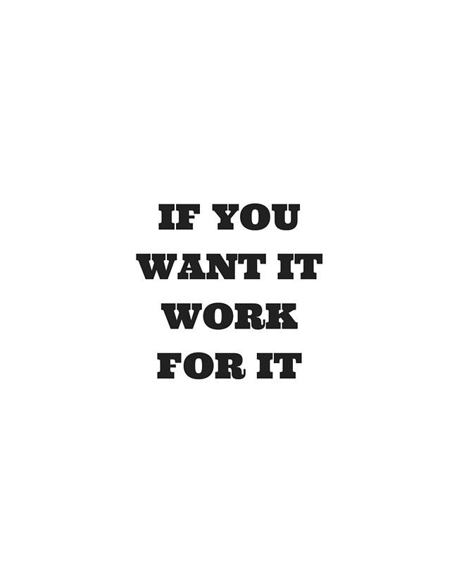 If you want it - work for it Greeting Card by IdeasForArtists