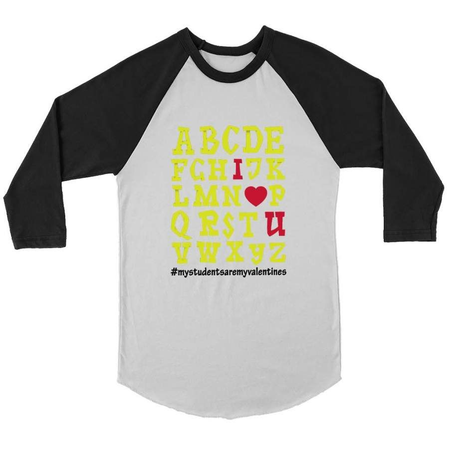 My Students Are My Valentines I Love You  Alphabet Design   Canvas 3 4 Raglan Shirt Shipping from the US. Easy 30 day return policy, 100% cotton, Double-needle neck, sleeves and hem; Roomy Unisex Fit.
