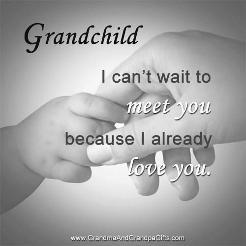 Grandchild I can't wait to meet you because I already love you ...