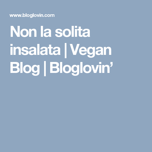 Non la solita insalata | Vegan Blog | Bloglovin'