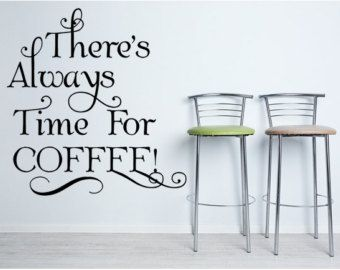 Theres Always Time For Coffee Vinyl Wall Decal Kitchen Wall Art - Custom vinyl wall decals coffee