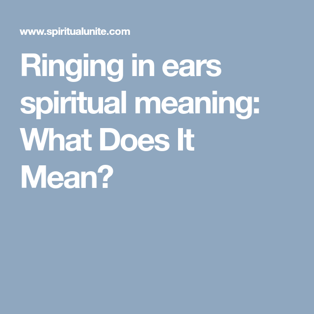 Ringing in ears spiritual meaning: What Does It Mean? | Soul