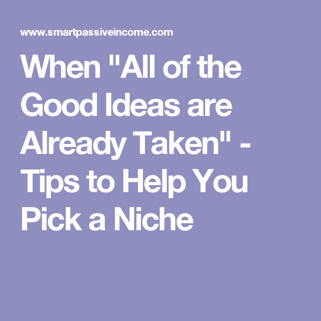 """When """"All of the Good Ideas are Already Taken"""" - Tips to Help You Pick a Niche"""
