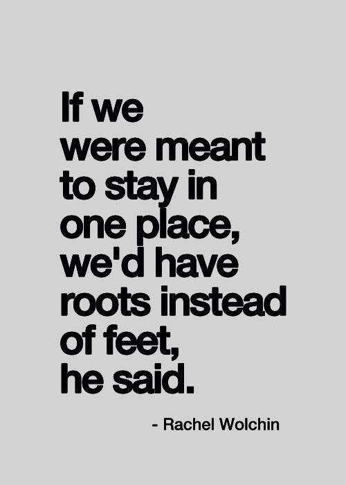 Moving Quote If We Were Meant To Stay In One Place We'd Have Roots Instead Of