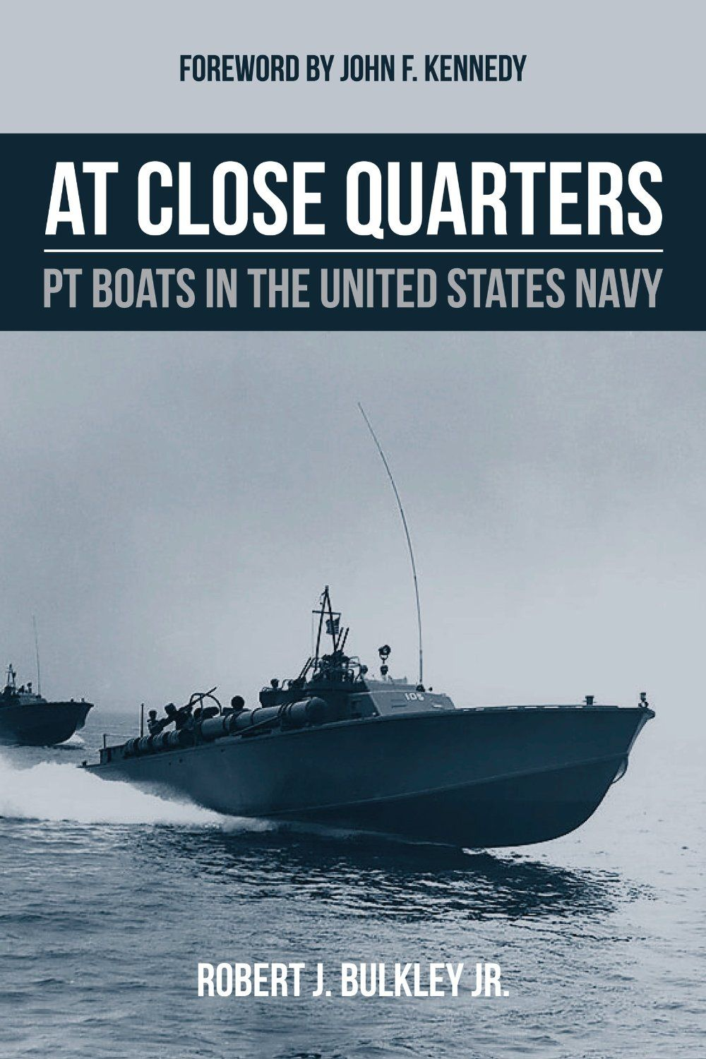 """At Close Quarters: PT Boats in the United States Navy"", by Robert J. Bulkley, John F. Kennedy, Ernest McNeill Eller.- BFD"