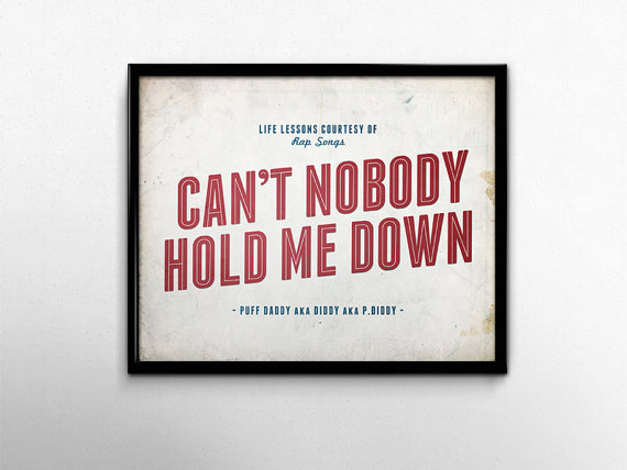 Take a cue from Diddy.. or is it Puff Daddy now? Reads: Life Lessons courtesy of Rap Songs, Cant Nobody Hold Me Down, Puff Daddy aka P. Diddy aka Diddy  Color: Distressed White, Red, Blue  Measures: 8 x 10 (20.3cms x 25.4cms), no border.  Digitally printed on White 100lb Cover Weight Paper. Ships flat in a cello sleeve with a recycled cardboard backer.  • • • • • • Everything Important • • • • • • • All prints are professionally printed on either Kodak Endura Professional Paper or 100lb…
