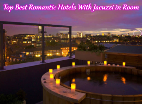 Top Best Romantic Hotels With Jacuzzi in Room Jacuzzi