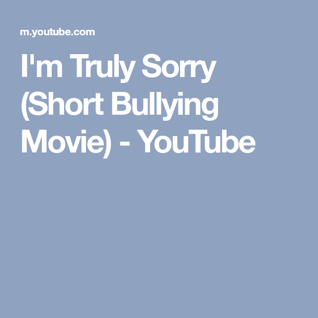 I'm Truly Sorry (Short Bullying Movie) - YouTube | videos