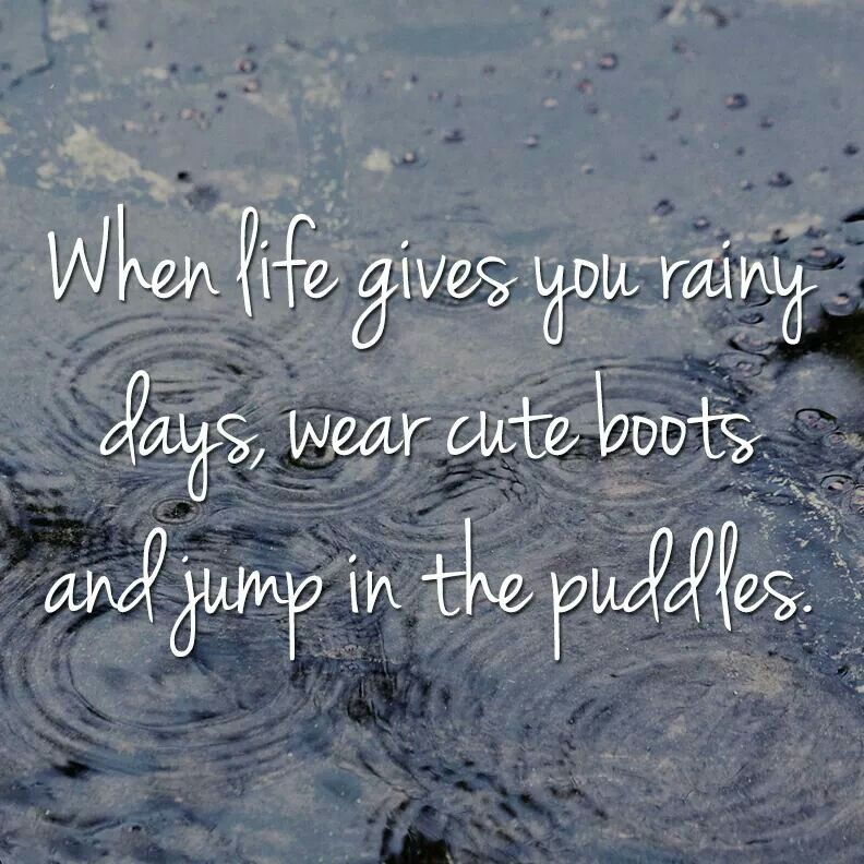 Quotes About Rainy Days: When Life Gives You Rainy Days...
