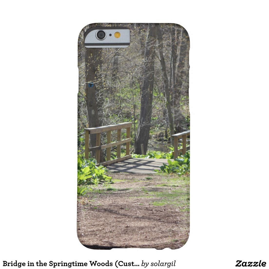 Bridge in the Springtime Woods (Customizable) Barely There iPhone 6 Case