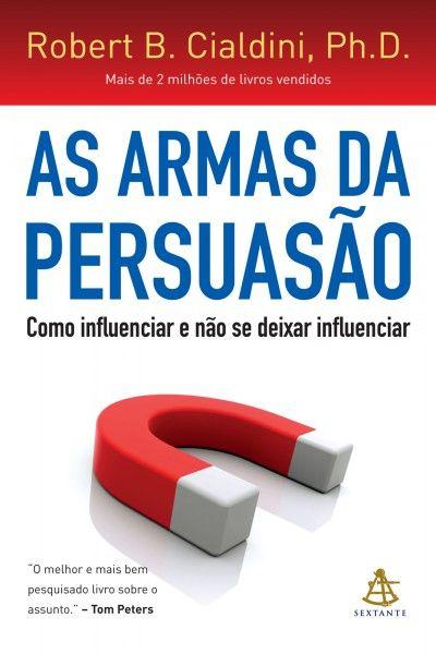 As Armas Da Persuasao Robert B Cialdini Livros De Marketing