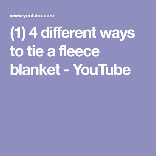 1 4 Different Ways To Tie A Fleece Blanket Youtube