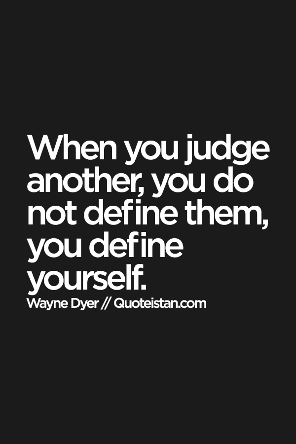 When you #judge another, you do not define them, you define