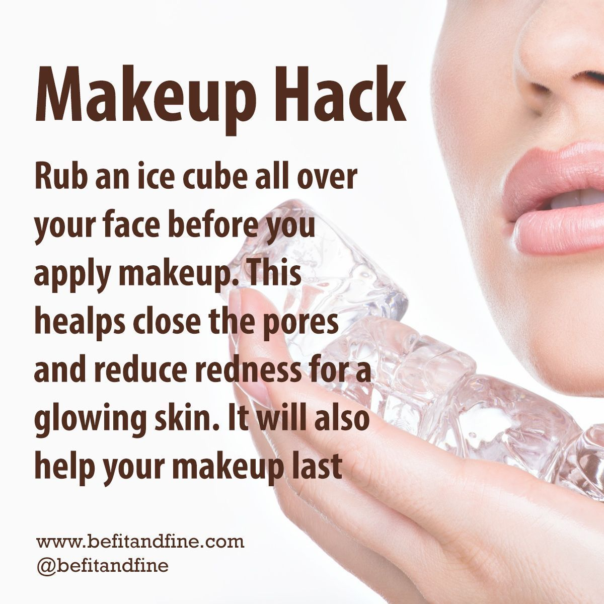 Rub an ice cube all over your face before you apply makeup