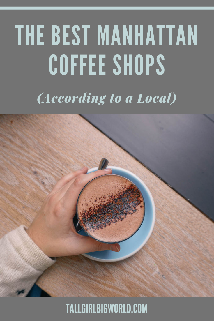 The Best Coffee Shops in Manhattan, According to a Local | Tall Girl Big World